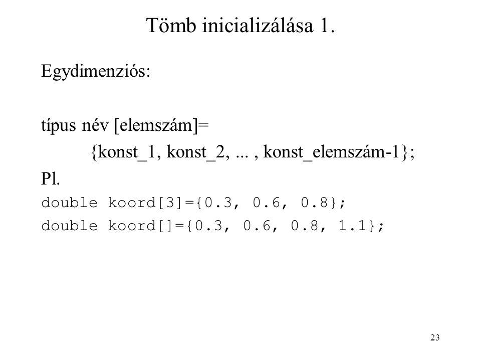 Tömb inicializálása 1. Egydimenziós: típus név [elemszám]=